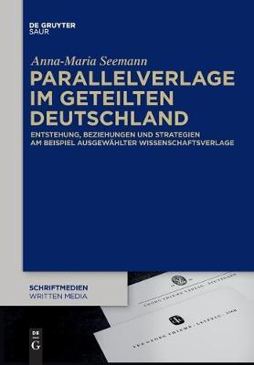 Parallelverlage Im Geteilten Deutschland: Entstehung, Beziehungen Und Strategien Am Beispiel Ausgewahlter Wissenschaftsverlage (Paperback)