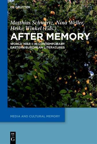 After Memory: World War II in Contemporary Eastern European Literatures - Media and Cultural Memory / Medien und kulturelle Erinnerung (Hardback)