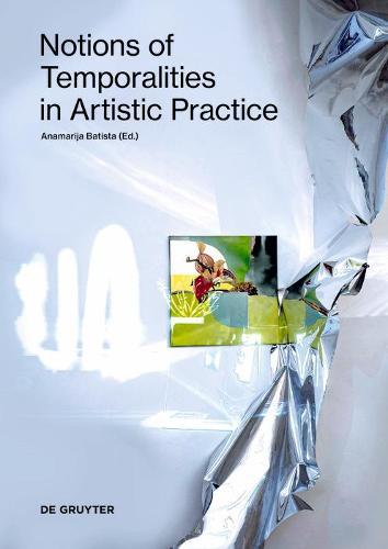 Notions of Temporalities in Artistic Practice (Paperback)