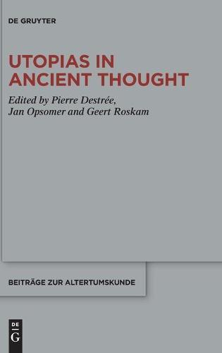 Utopias in Ancient Thought - Beitrage zur Altertumskunde (Hardback)