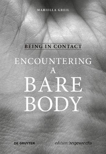 Being in Contact: Encountering a Bare Body - Edition Angewandte (Hardback)