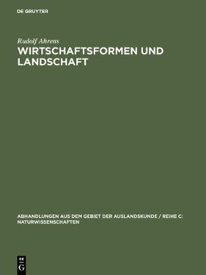Wirtschaftsformen und Landschaft - Abhandlungen Aus Dem Gebiet der Auslandskunde / Reihe C: Nat 24 ; 9 (Hardback)
