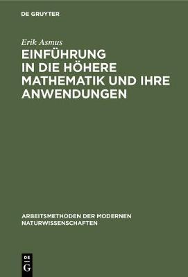 Einf hrung in die h here Mathematik und ihre Anwendungen - Arbeitsmethoden Der Modernen Naturwissenschaften (Hardback)