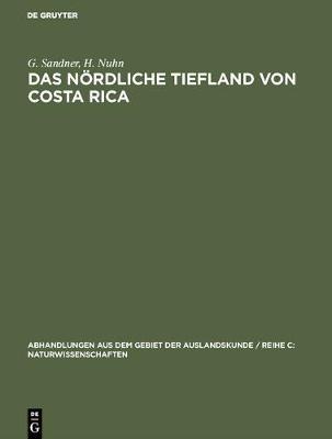 Das noerdliche Tiefland von Costa Rica - Abhandlungen Aus Dem Gebiet der Auslandskunde / Reihe C: Nat 72 ; 21 (Hardback)