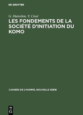 Les Fondements de la Societe d'Initiation Du Komo - Cahiers de L'Homme, Nouvelle Serie 10 (Hardback)