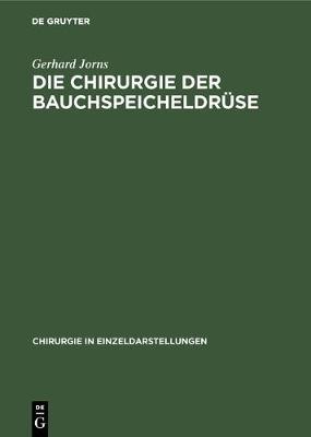 Die Chirurgie Der Bauchspeicheldruse - Chirurgie in Einzeldarstellungen 23 (Hardback)