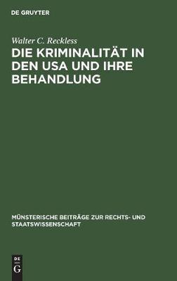Die Kriminalit t in Den USA Und Ihre Behandlung - M nsterische Beitr ge Zur Rechts- Und Staatswissenschaft 8 (Hardback)