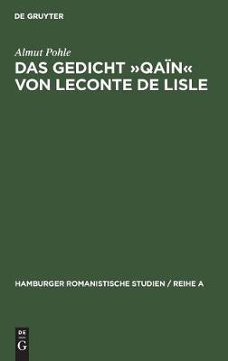 Das Gedicht qa n Von LeConte de Lisle: Eine Literarhistorische Interpretation - Hamburger Romanistische Studien / Reihe a 47 (Hardback)