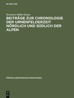 Beitr ge Zur Chronologie Der Urnenfelderzeit N rdlich Und S dlich Der Alpen: Tafeln - R Misch-Germanische Forschungen (Hardback)