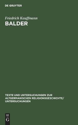 Balder: Mythos Und Sage. Nach Ihren Dichterischen Und Religioesen Elementen Untersucht - Texte Und Untersuchungen Zur Altgermanischen Religionsgeschi 1 (Hardback)