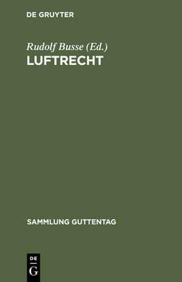 Luftrecht: Einschlie lich Luftverkehrsgesetz Und Pariser Luftverkehrsabkommen - Sammlung Guttentag 170 (Hardback)