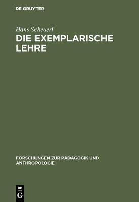 Die Exemplarische Lehre: Sinn Und Grenzen Eines Didaktischen Prinzips - Forschungen Zur P dagogik Und Anthropologie 2 (Hardback)