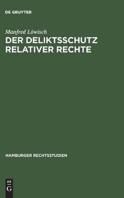 Der Deliktsschutz Relativer Rechte - Hamburger Rechtsstudien 63 (Hardback)