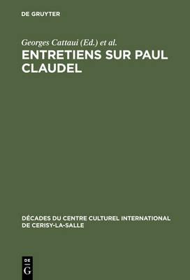 Entretiens Sur Paul Claudel - D cades Du Centre Culturel International de Cerisy-La-Salle N.S., 11 (Hardback)