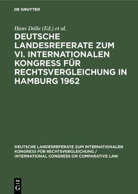 Deutsche Landesreferate zum VI. Internationalen Kongre f r Rechtsvergleichung in Hamburg 1962 - Deutsche Landesreferate Zum Internationalen Kongre  F r Rech 6.1962 (Hardback)