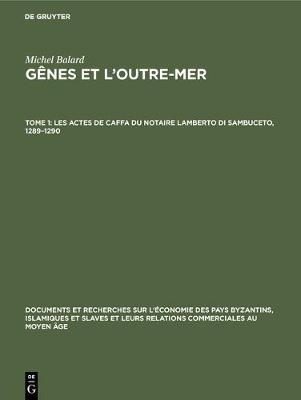 Les Actes de Caffa Du Notaire Lamberto Di Sambuceto, 1289-1290 - Documents Et Recherches Sur l'Economie Des Pays Byzantins, I 12 (Hardback)