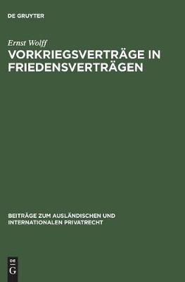 Vorkriegsvertr ge in Friedensvertr gen - Beitr ge Zum Ausl ndischen Und Internationalen Privatrecht 19 (Hardback)