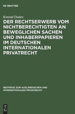 Der Rechtserwerb vom Nichtberechtigten an beweglichen Sachen und Inhaberpapieren im deutschen internationalen Privatrecht - Beitrage Zum Auslandischen Und Internationalen Privatrecht, 32 (Hardback)
