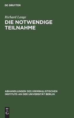 Die Notwendige Teilnahme - Abhandlungen Des Kriminalistischen Instituts an Der Universi 4, 5, 1 (Hardback)