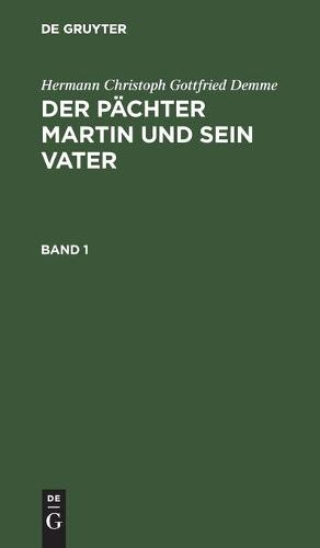 Hermann Christoph Gottfried Demme: Der Pachter Martin Und Sein Vater. Band 1 (Hardback)