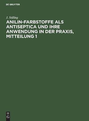 Anilin-Farbstoffe als Antiseptica und ihre Anwendung in der Praxis, Mitteilung 1 (Hardback)