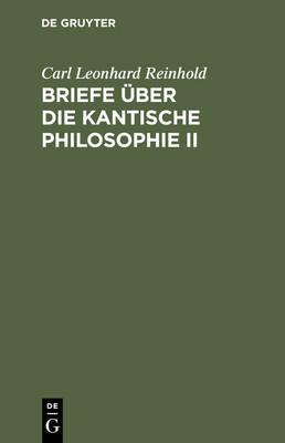 Briefe ber Die Kantische Philosophie II (Hardback)
