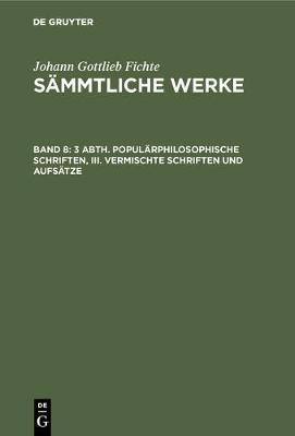 3 Abth. Popul rphilosophische Schriften, III. Vermischte Schriften und Aufs tze (Hardback)