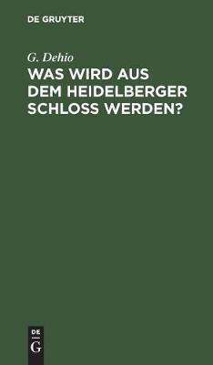Was wird aus dem Heidelberger Schloss werden? (Hardback)