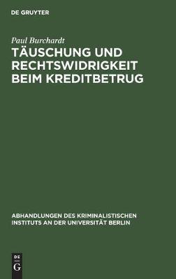 Tauschung Und Rechtswidrigkeit Beim Kreditbetrug - Abhandlungen Des Kriminalistischen Instituts an Der Universi 4, 4, 2 (Hardback)