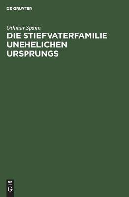 Die Stiefvaterfamilie Unehelichen Ursprungs: Zugleich Eine Studie Zur Methodologie Der Unehelichkeits-Statistik (Hardback)