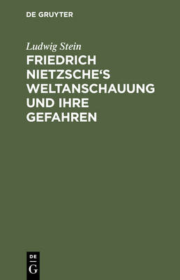 Friedrich Nietzsche's Weltanschauung Und Ihre Gefahren (Hardback)