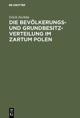 Die Bev lkerungs- Und Grundbesitzverteilung Im Zartum Polen (Hardback)