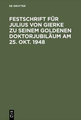 Festschrift F r Julius Von Gierke Zu Seinem Goldenen Doktorjubil um Am 25. Okt. 1948 (Hardback)