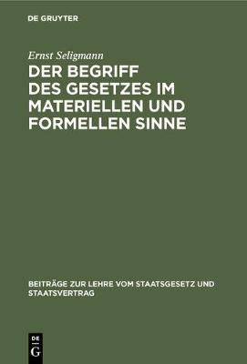 Der Begriff des Gesetzes im materiellen und formellen Sinne - Beitr ge Zur Lehre Vom Staatsgesetz Und Staatsvertrag 1 (Hardback)