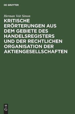 Kritische Er rterungen Aus Dem Gebiete Des Handelsregisters Und Der Rechtlichen Organisation Der Aktiengesellschaften (Hardback)