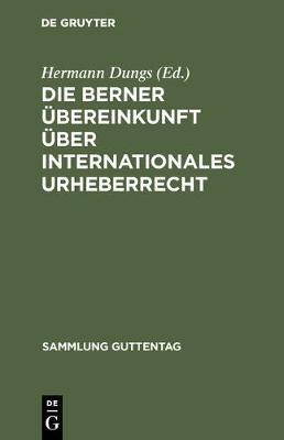 Die Berner UEbereinkunft UEber Internationales Urheberrecht - Sammlung Guttentag 95 (Hardback)