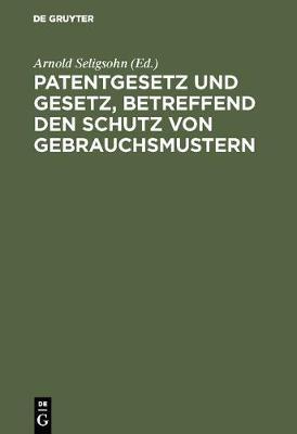 Patentgesetz Und Gesetz, Betreffend Den Schutz Von Gebrauchsmustern (Hardback)