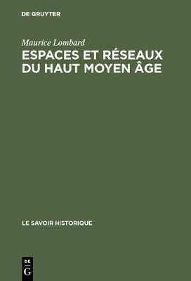 Espaces Et Reseaux Du Haut Moyen Age - Le Savoir Historique 2 (Hardback)
