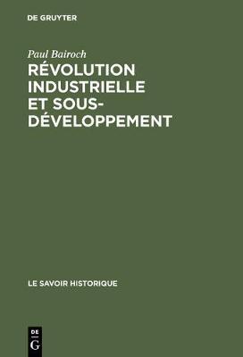 R volution Industrielle Et Sous-D veloppement - Le Savoir Historique 9 (Hardback)