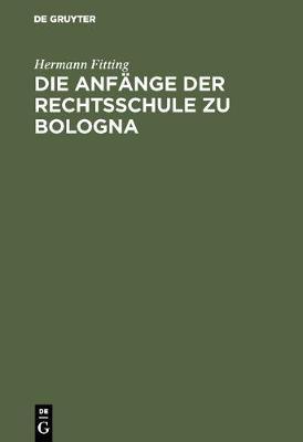 Die Anf nge Der Rechtsschule Zu Bologna (Hardback)