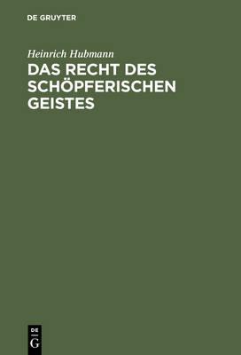 Das Recht Des Sch pferischen Geistes: Eine Philosophisch-Juristische Betrachtung Zur Urheberrechtsreform (Hardback)