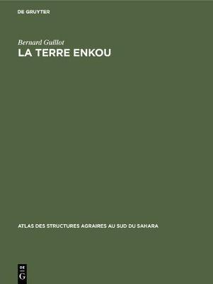 La Terre Enkou: Recherches Sur Les Structures Agraires Du Plateau Koukouya (Congo) - Atlas Des Structures Agraires Au Sud Du Sahara 8 (Hardback)