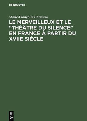 """Le Merveilleux Et Le """"theatre Du Silence"""" En France A Partir Du Xviie Siecle (Hardback)"""