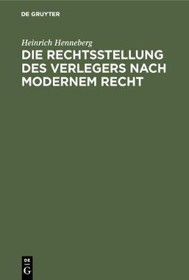 Die Rechtsstellung Des Verlegers Nach Modernem Recht (Hardback)