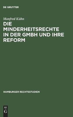 Die Minderheitsrechte in Der Gmbh Und Ihre Reform: Zugleich Ein Beitrag Zum Wesen Der Gmbh - Hamburger Rechtsstudien 52 (Hardback)