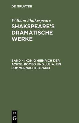 Koenig Heinrich Der Achte. Romeo Und Julia. Ein Sommernachtstraum (Hardback)
