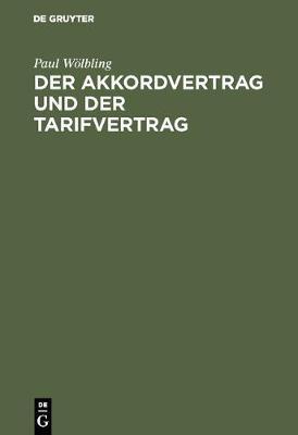 Der Akkordvertrag Und Der Tarifvertrag: Eine Darstellung Zweier Vertragsarten Aus Dem Modernen Wirtschaftsleben (Hardback)
