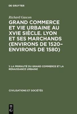 La Primaut Du Grand Commerce Et La Renaissance Urbaine - Civilisations Et Soci T?'s 22,1 (Hardback)