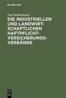 Die industriellen und landwirtschaftlichen Haftpflichtversicherungsverb nde (Hardback)