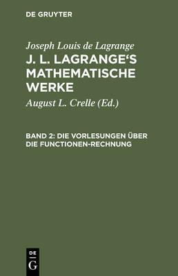 J. L. Lagrange's Mathematische Werke, Band 2, Die Vorlesungen ber Die Functionen-Rechnung (Hardback)